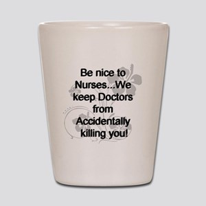 2-be nice to nurses copy Shot Glass