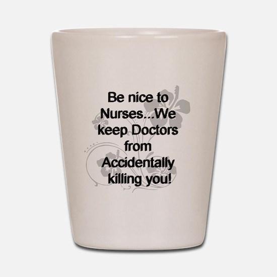 2-be nice to nurses copy Shot Glass