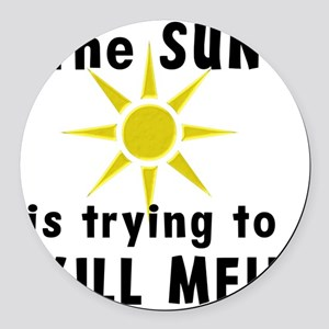 The Sun is Trying to Kill Me! Round Car Magnet