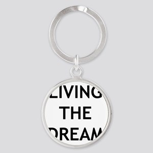living the dream Round Keychain