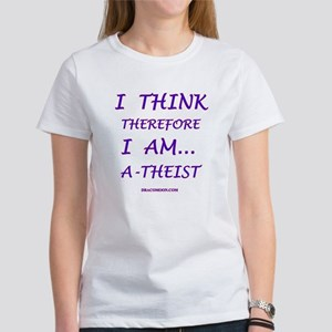 """""""I Think, Therefore"""" Women's T-Shirt"""