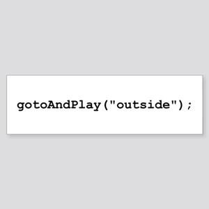 gotoAndPlay Outside Bumper Sticker