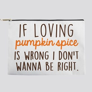 If Loving Pumpkin Spice is Wrong, I D Makeup Pouch