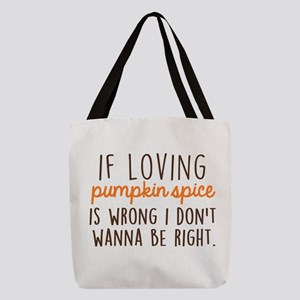 If Loving Pumpkin Spice is Wron Polyester Tote Bag