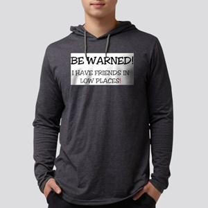 BE WARNED! I HAVE FRIENDS IN L Long Sleeve T-Shirt