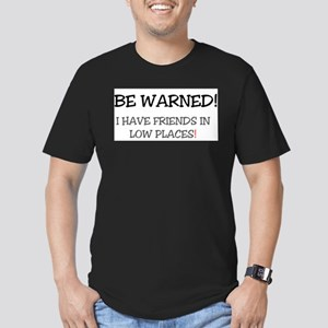 BE WARNED! I HAVE FRIENDS IN LOW PLACES, T-Shirt