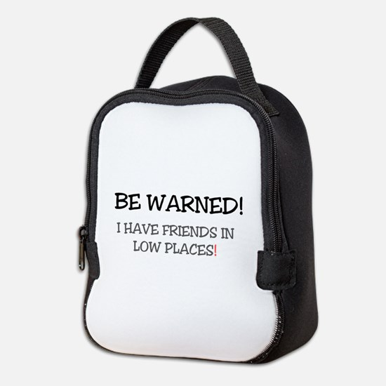 BE WARNED! I HAVE FRIENDS IN LO Neoprene Lunch Bag