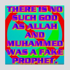 THERE IS NO SUCH GOD AS ALLAH AND MUH Tile Coaster