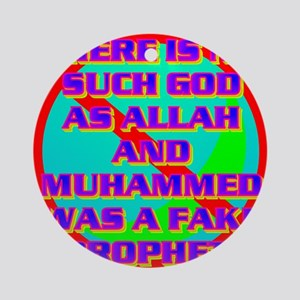 THERE IS NO SUCH GOD AS ALLAH AND M Round Ornament