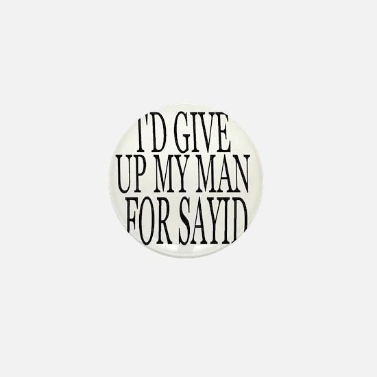 Id give up my man SAYID Mini Button