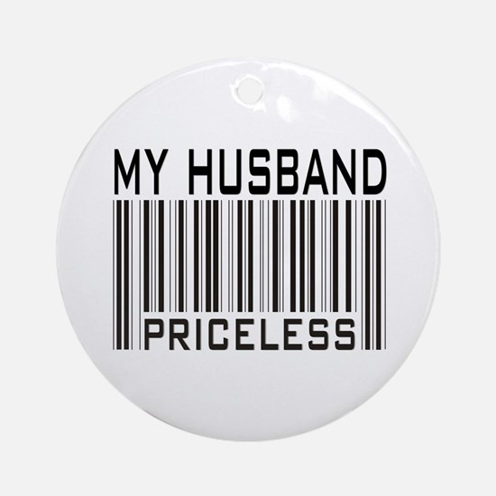 My Husband  Priceless Barcode Ornament (Round)