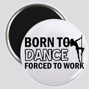 Born to pole-dance Magnet