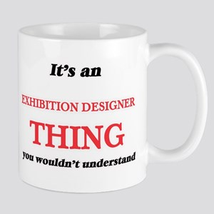 It's and Exhibition Designer thing, you w Mugs