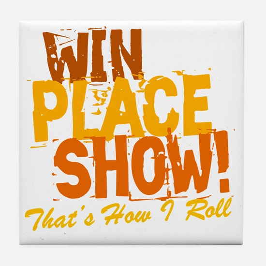 win place show Thats How I Roll 2 Tile Coaster