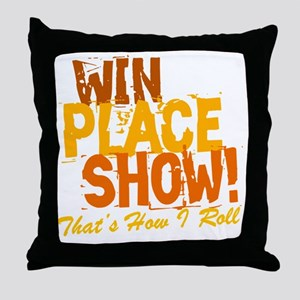 win place show Thats How I Roll 2 Throw Pillow