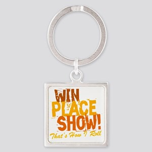 win place show Thats How I Roll 2 Square Keychain