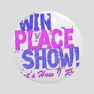 win place show Thats How I Roll blu Round Ornament