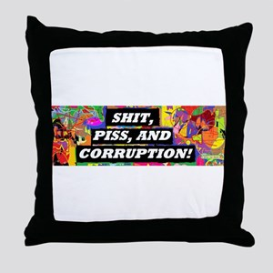 Shit, Piss, and Corruption Throw Pillow