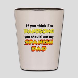 Think Im Handsome Spanish Dad Shot Glass