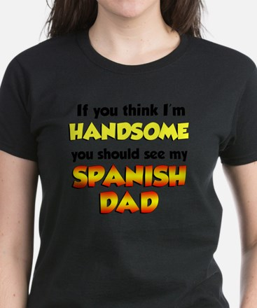 Think Im Handsome Spanish Dad Women's Dark T-Shirt