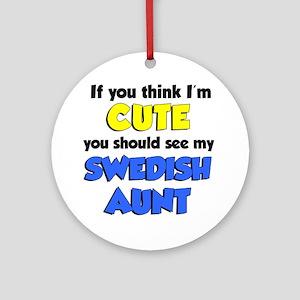 Think Im Cute Swedish Aunt Round Ornament