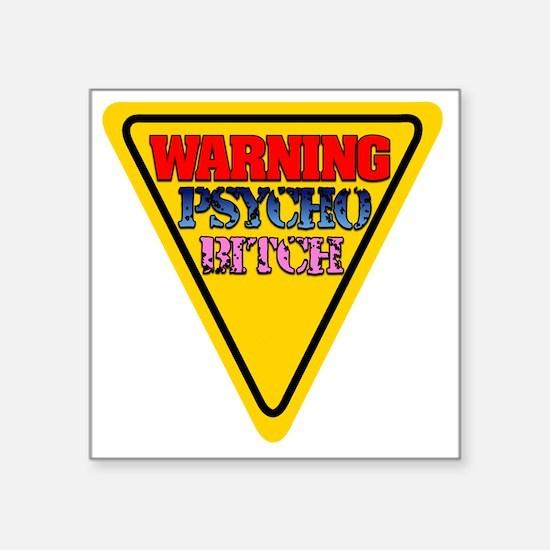 "Warning Psycho BitchYield S Square Sticker 3"" x 3"""