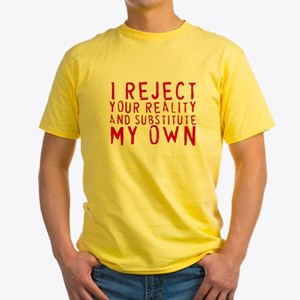 I Reject Your Reality Yellow T-Shirt