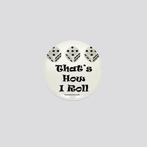 Thats How I Roll-1 Mini Button