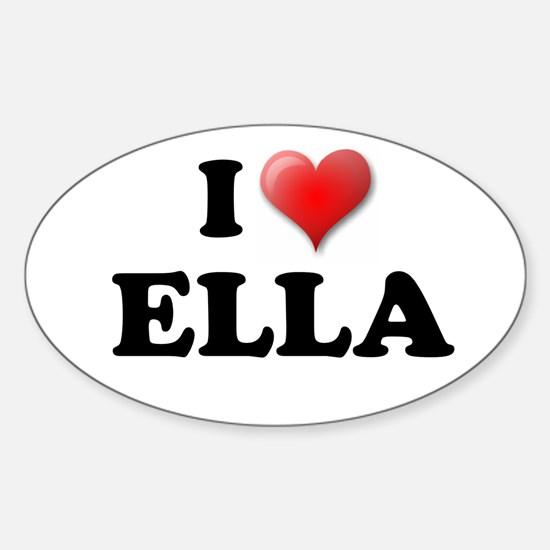 I LOVE ELLA T-SHIRT ELLA SHIR Oval Decal