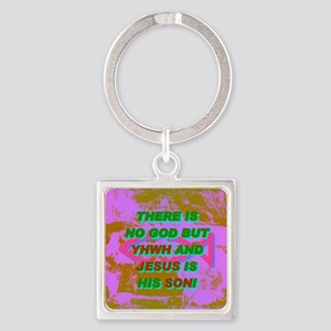 13-THERE IS NO GOD BUT YHWH AND JE Square Keychain
