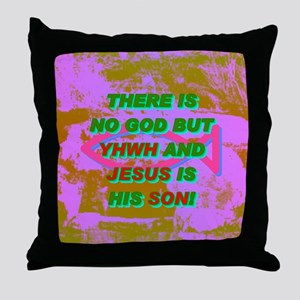 13-THERE IS NO GOD BUT YHWH AND JESUS Throw Pillow