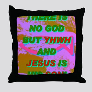16-THERE IS NO GOD BUT YHWH AND JESUS Throw Pillow