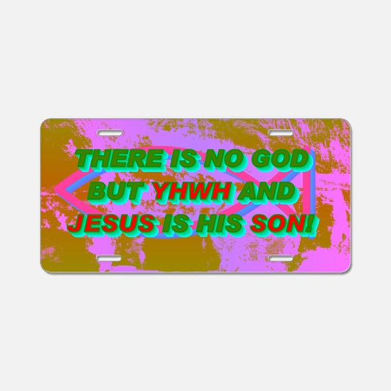21-THERE IS NO GOD BUT YHWH Aluminum License Plate