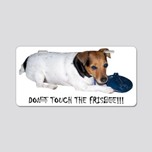 DONT TOUCH THE FRISBEE!!! s Aluminum License Plate