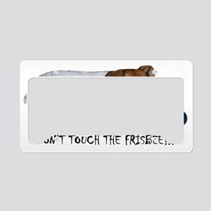 DONT TOUCH THE FRISBEE!!! shi License Plate Holder
