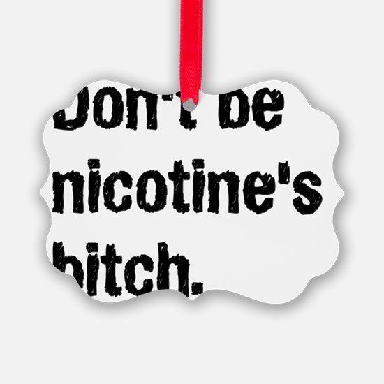 Dont Be Nicotines Bitch Ornament