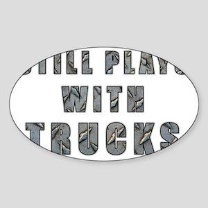 Still Plays With Trucks Sticker (Oval)
