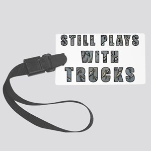 Still Plays With Trucks Large Luggage Tag