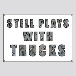 Still Plays With Trucks Banner