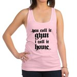 You call it gym i call it home Racerback Tank Top