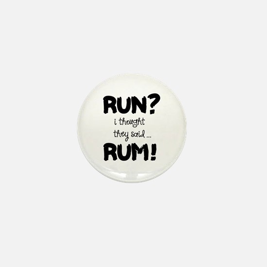 Run? I thought they said Rum! Mini Button