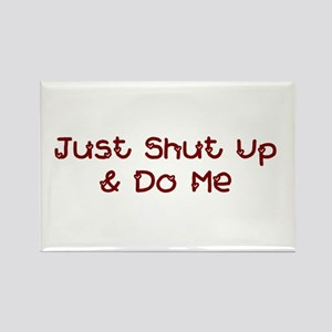 Just Shut Up & Do Me Rectangle Magnet