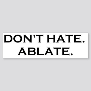 DONT HATE ABLATE Sticker (Bumper)