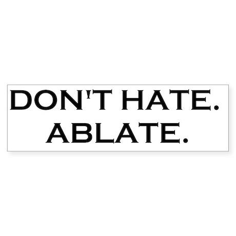 DONT HATE ABLATE Sticker (Bumper)