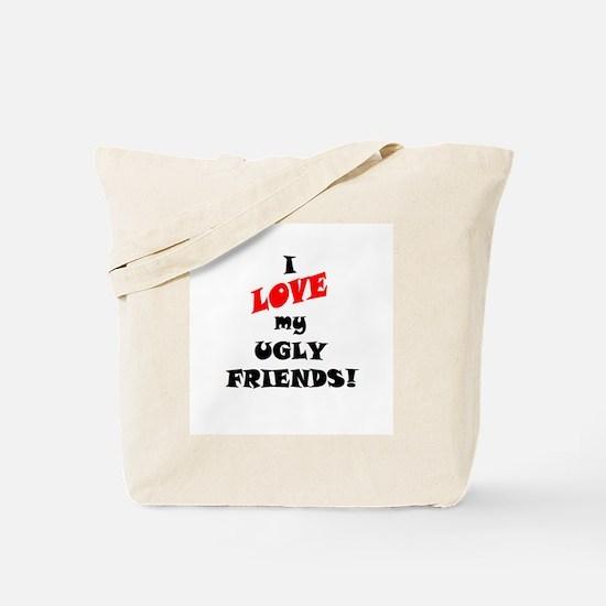 I LOVE MY UGLY FRIENDS 02 Tote Bag