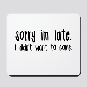 Sorry I'm Late Mousepad