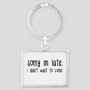 Sorry I'm Late Keychains