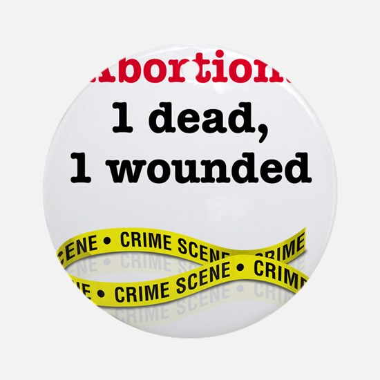 Abortion1Dead1WoundedLight Round Ornament