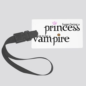 2-forget princess, I want to be  Large Luggage Tag