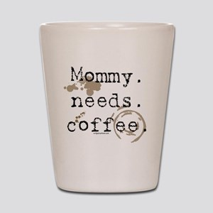 mommyneedscoffee Shot Glass